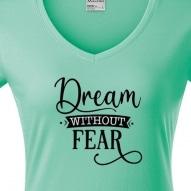 Tricouri personalizate cu mesaj dream without fear