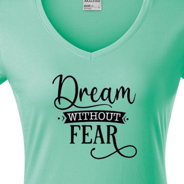 Tricouri personalizate cu mesaj dream without fear