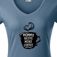 Tricouri personalizate cu mesaj mommy needs more coffee
