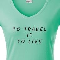 Tricouri personalizate cu mesaj to travel is to live