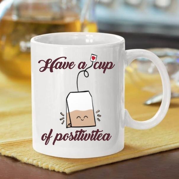 Cana personalizata cu mesaj have a cup of positivitea
