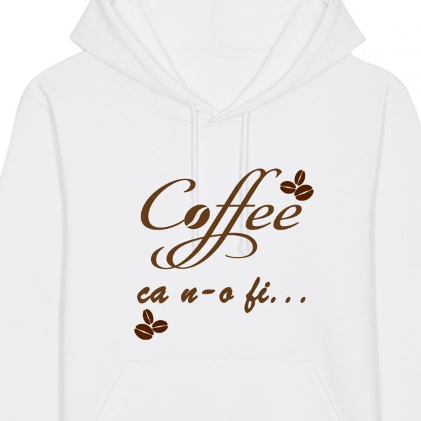 Hanorac unisex personalizat cu mesaj Coffee