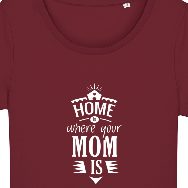 Tricouri personalizate cu mesaj home is where your mom is