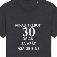 Tricouri personalizate cu mesaj mi-au trebuit 30 de ani