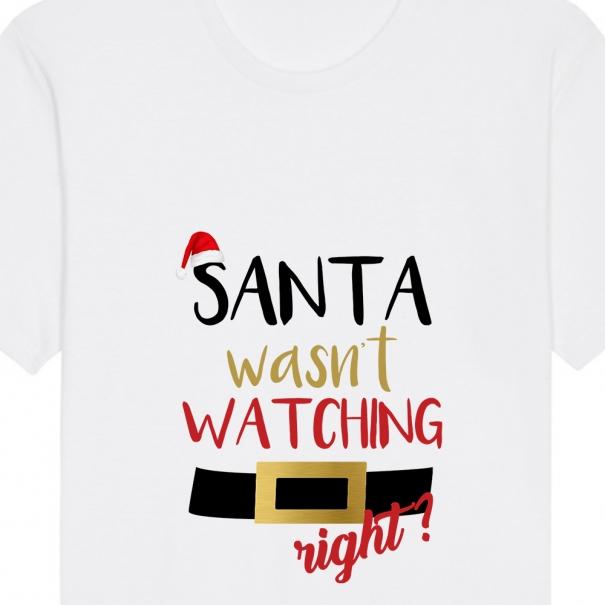 Tricouri personalizate de Craciun cu mesaj santa wasn't watching